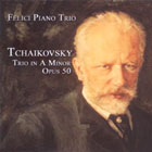 The Felici Piano Trio - Tchaikovsky Trio in A Minor, Opus 50 CD